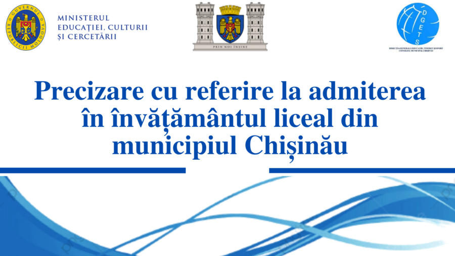Precizare cu referire la admiterea în învățământul liceal din municipiul Chișinău